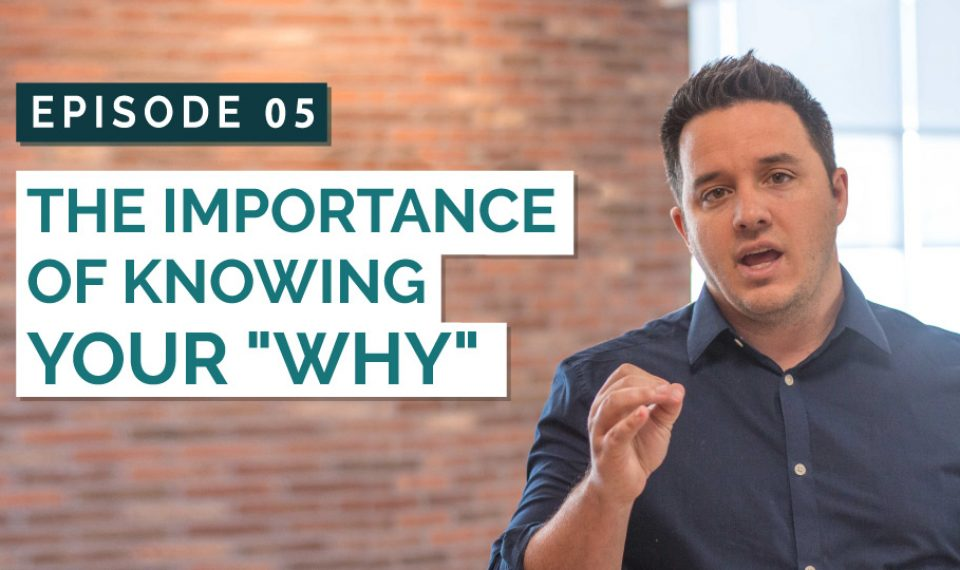 "The Importance Of Knowing Your ""Why"""