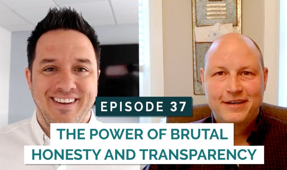 The Power of Brutal Honesty and Transparency